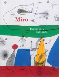 Joan Miro : catalogue raisonné : drawings. Volume 4, 1973-1976