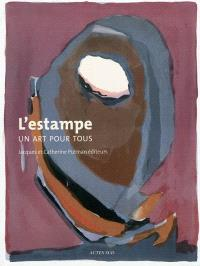 L'estampe, un art pour tous : Jacques et Catherine Putman éditeurs