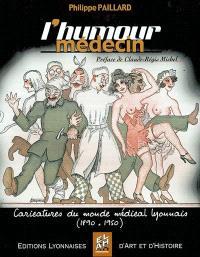 L'humour médecin : caricatures et autres dessins humoristiques du monde médical lyonnais (1890-1950)