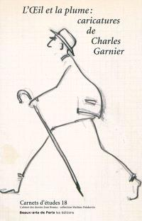 L'oeil et la plume : caricatures de Charles Garnier : Ecole nationale supérieure des beaux-arts, Paris, 26 octobre 2010-30 janvier 2011