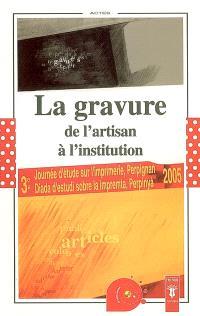 La gravure : de l'artisan à l'institution : Actes de la troisième Journée d'étude sur l'imprimerie