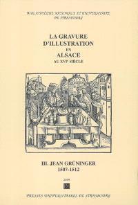 La gravure d'illustration en Alsace au XVIe siècle. Volume 3, Jean Grüninger : 1507-1512