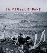 La mer et l'enfant : du mousse au moussaillon : exposition, Saint-Vaast-le-Hougue, Musée de Tatihou, 31 mars-11 nov. 2007