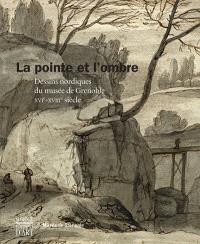 La pointe et l'ombre : dessins nordiques du Musée de Grenoble, XVIe-XVIIIe siècle : exposition, Musée de Grenoble, du 15 mars au 15 juin 2014