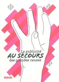 La publicité au secours des grandes causes : exposition, Paris, Musée des arts décoratifs, du 11 février au 9 mai 2010