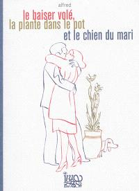 Le baiser volé, la plante dans le pot et le chien du mari