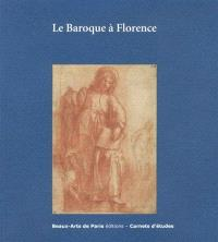 Le baroque à Florence : exposition, Beaux-arts de Paris, du 27 janvier au 17 avril 2015
