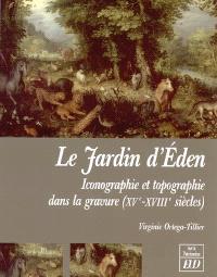Le jardin d'Eden : iconographie et topographie dans la gravure, XVe-XVIIIe siècles