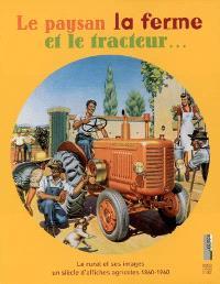 Le paysan, la ferme et le tracteur... : le rural et ses images, un siècle d'affiches agricoles 1860-1960