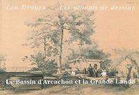 Léo Drouyn, les albums de dessins. Volume 3, Le bassin d'Arcachon et la Grande Lande