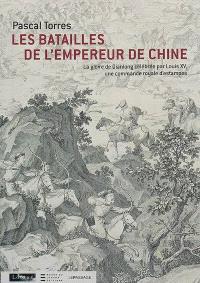 Les batailles de l'empereur de Chine : la gloire de Qianlong célébrée par Louis XV, une commande royale d'estampes