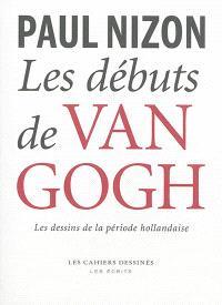 Les débuts de Van Gogh : les dessins de la période hollandaise