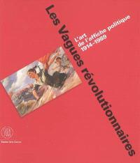 Les vagues révolutionnaires : l'art de l'affiche politique 1914-1989 : expositions, Stanford university, Cantor arts center, 14 sept.-31 déc. 2005 ; Miami beach, The Wolfsonian-Florida international university, 24 févr.-25 juin 2006