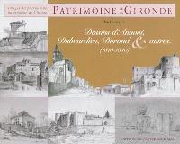 Patrimoine de la Gironde. Volume 1, Dessins d'Annoni, Dubourdieu, Durand & autres : 1810-1840