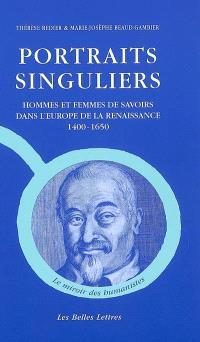 Portraits singuliers : hommes et femmes de savoirs dans l'Europe de la Renaissance, 1400-1650
