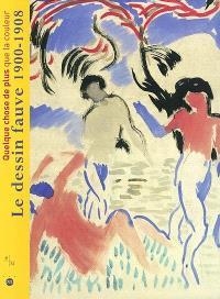 Quelque chose de plus que la couleur, le dessin fauve 1900-1908 : exposition, Marseille, Musée de Cantini, 22 juin-29 sept. 2002