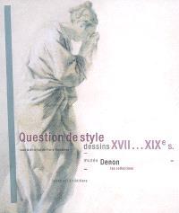 Questions de style, dessins XVIIe-XIXe siècles : Musée Denon, les collections