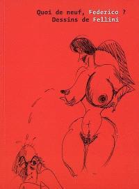 Quoi de neuf Federico ? : dessins de Fellini : exposition, Nancy, musées des beaux-arts de Nancy, 30 oct. 2008- 28 janv. 2009