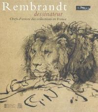 Rembrandt dessinateur : chefs-d'oeuvre des collections en France : exposition, Paris, Louvre, du 18 oct. 2006 au 7 janv. 2007