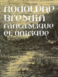 Rodolphe Bresdin : fantastique et onirique : exposition, Nantes, Musée des beaux-arts, 14 septembre-14 décembre 2007