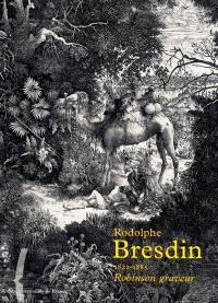 Rodolphe Bresdin (1822-1885) : Robinson graveur : exposition, Bibliothèque nationale de France, Galerie Mansart, 30 mai-27 août 2000