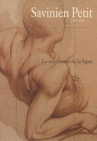 Savinien Petit, 1815-1878 : le sentiment de la ligne : exposition, Nancy, Musée des beaux-arts, cabinet d'art graphique, 16 juin-20 septembre 2004