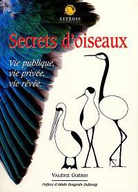 Secrets d'oiseaux : vie publique, vie privée, vie rêvée