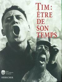 Tim : être de son temps, 1919-2002 : dessinateur, sculpteur, journaliste