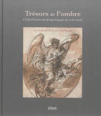 Trésors de l'ombre : chefs-d'oeuvre du dessin français du XVIIIe siècle : collections de la ville de Rouen