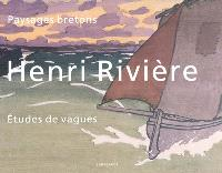 Henri Rivière : paysages bretons, études de vagues