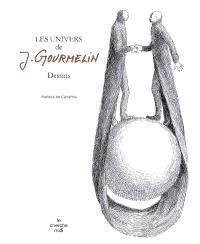 Les univers de J. Gourmelin : dessins