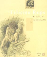 Félicien Rops : le cabinet de curiosités : caprice et fantaisie en marge d'estampes