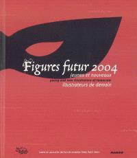 Figures futur 2004 : jeunes et nouveaux illustrateurs de demain : Le Petit Chaperon rouge = Figures futur 2004 : young and new illustrators of tomorrow : Little Red Riding Hood
