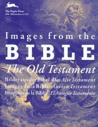 Images de la Bible : Ancien Testament = Images from the Bible : the Old Testament = Bilder aus der Bibel : das Alte Testament = Imagenes de la Biblia : el Antiguo Testamento