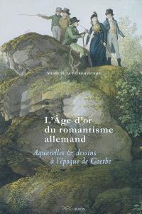 L'âge d'or du romantisme allemand : aquarelles et dessins à l'époque de Goethe : exposition, Paris, Musée de la vie romantique, 4 mars-15 juin 2008