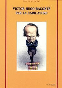 Victor Hugo raconté par la caricature : exposition, Paris, Maison de Balzac, 4 mai-1er septembre 2002