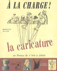 A la charge ! : la caricature en France de 1789 à 2000