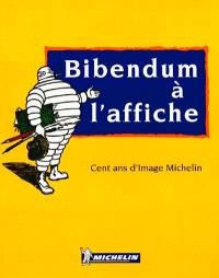 Bibendum à l'affiche : 100 ans d'image Michelin