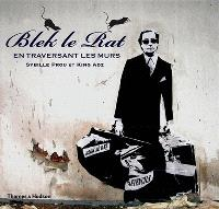 Blek le Rat : en traversant les murs