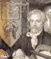 Bracquemond-Edmond de Goncourt : exposition, Gravelines, Musée du dessin et de l'estampe originale, 24 oct. 2004-16 janv. 2005