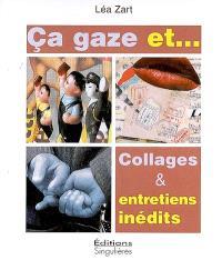 Ça gaze et... : collages & entretiens inédits