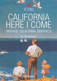 California, here I come : vintage California graphics
