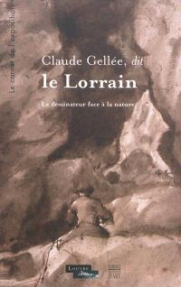 Claude Gellée, dit Le Lorrain : le dessinateur face à la nature : le carnet de l'exposition