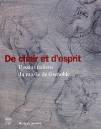 De chair et d'esprit : dessins italiens du Musée de Grenoble, XVe-XVIIIe siècle