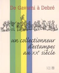 De Gavarni à Debré : regard d'un collectionneur d'estampes au XXe siècle : la collection Rech