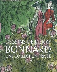 Dessins de Pierre Bonnard : une collection privée : exposition, Marseille, Musée Cantini, du 12 mai au 2 septembre 2007
