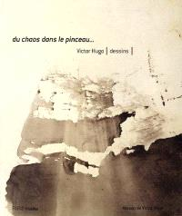 Du chaos dans le pinceau : Victor Hugo, dessins : exposition, Paris, maison de Victor Hugo, 12 oct. 2000-7 janv. 2001
