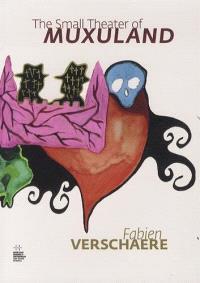 Fabien Verschaere, The small theater of Muxuland : exposition, Saint-Etienne, Musée d'art moderne, 14 juin au 31 août 2014