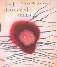 Fred Deux, Cécile Reims : la ligne de partage : exposition, Paris, Halle Saint-Pierre, du 15 septembre 2008 au 8 mars 2009