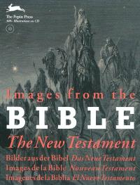 Images de la Bible : Nouveau Testament = Images from the Bible : the New Testament = Bilder aus der Bibel : das Neue Testament = Imagenes de la Biblia : el Nuevo Testamento